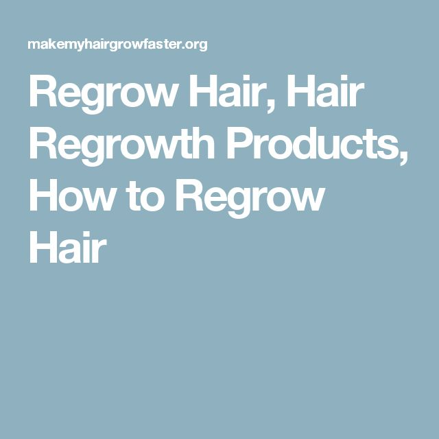 Regrow Hair, Hair Regrowth Products, How to Regrow Hair