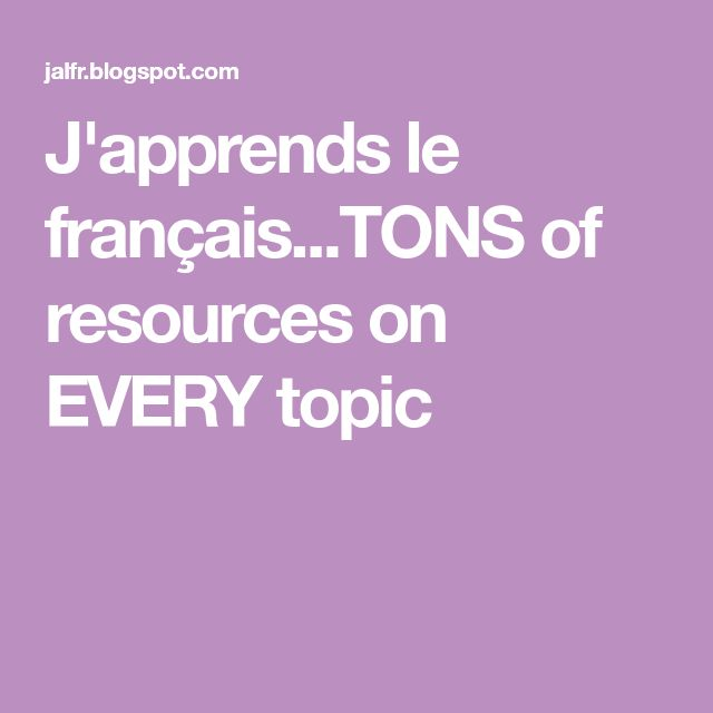 J'apprends le français...TONS of resources on EVERY topic