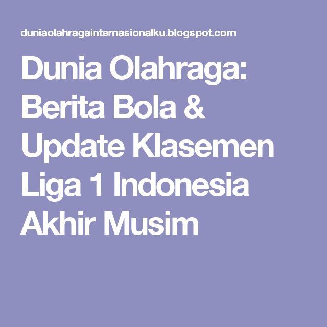 Dunia Olahraga: Berita Bola & Update Klasemen Liga 1 Indonesia Akhir Musim