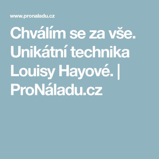 Chválím se za vše. Unikátní technika Louisy Hayové. | ProNáladu.cz