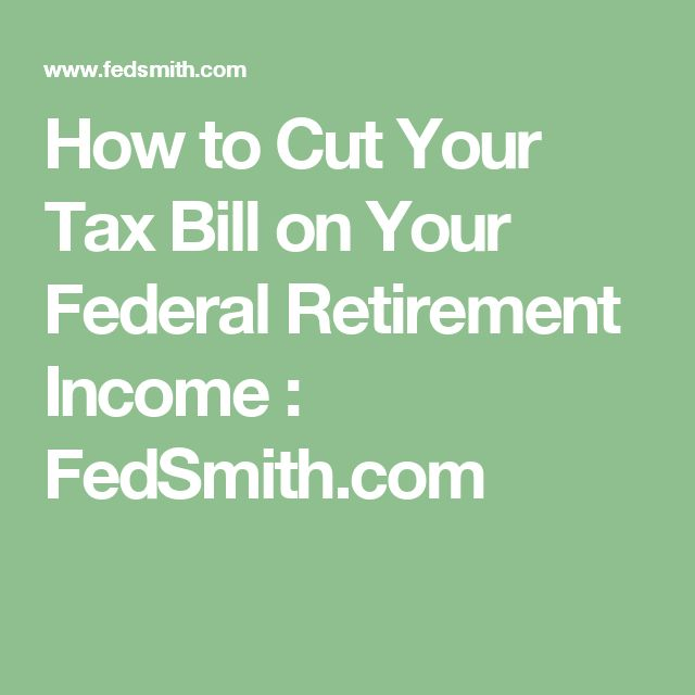 How to Cut Your Tax Bill on Your Federal Retirement Income : FedSmith.com