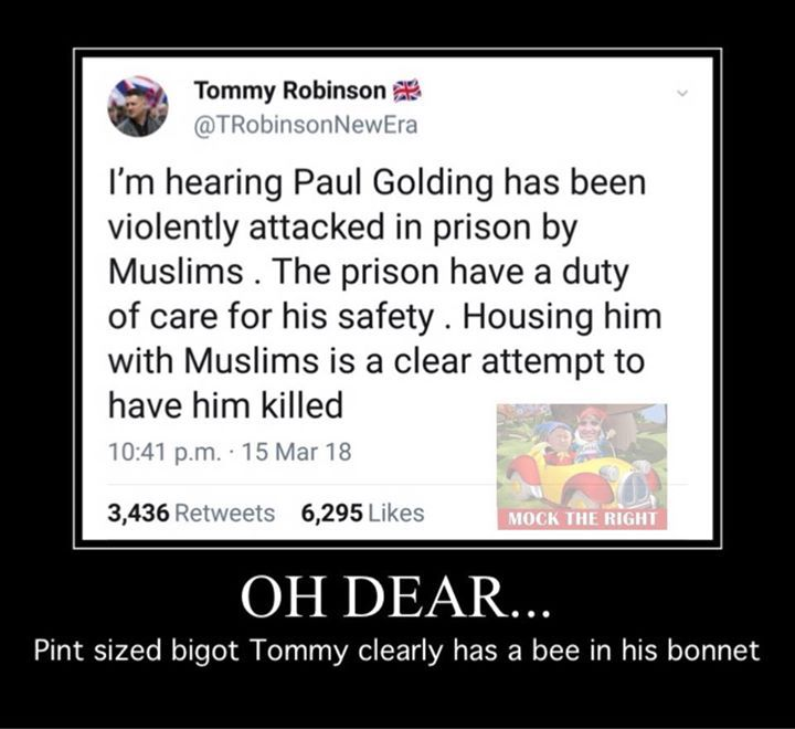 Hold on @TRobinsonNewEra and his ilk all claim that its impossible to get a Muslim put in prison because the police appease them...  Or was it that Muslims are all criminals and have been put in prison and run them...  Or is it both? #MockTheRight #ResistingHate Facebook - https://goo.gl/tYgshr -- March 16 2018 at 12:00PM