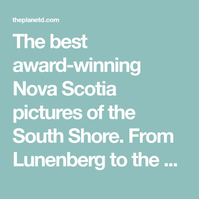 The best award-winning Nova Scotia pictures of the South Shore. From Lunenberg to the Blue Rocks, Peggy's Cove and Yarmouth lighthouses. These are beautiful