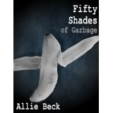 Fifty Shades of Garbage (A Parody) (Kindle Edition)By Allie Beck