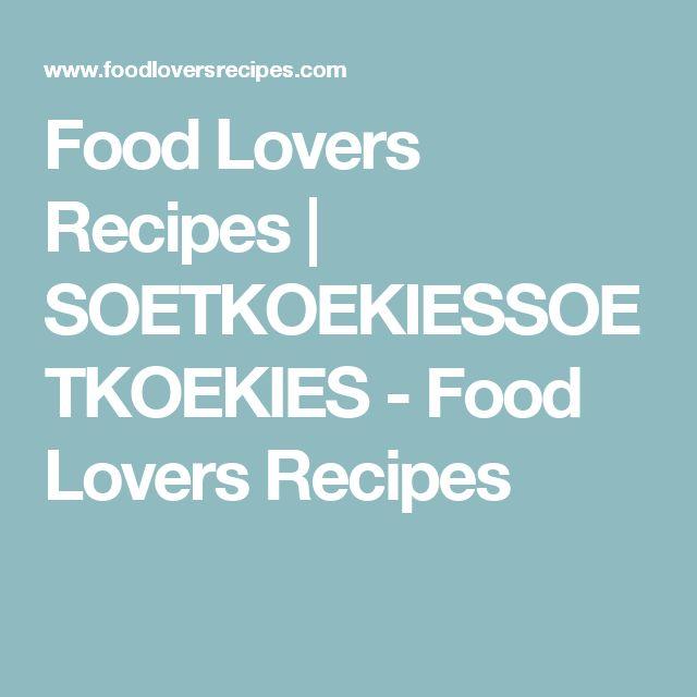 Food Lovers Recipes   SOETKOEKIESSOETKOEKIES - Food Lovers Recipes