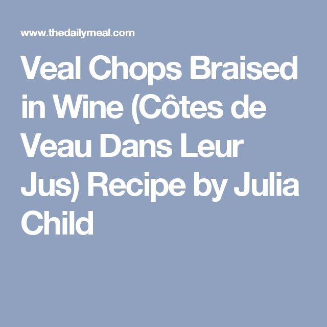 Veal Chops Braised in Wine (Côtes de Veau Dans Leur Jus) Recipe by Julia Child