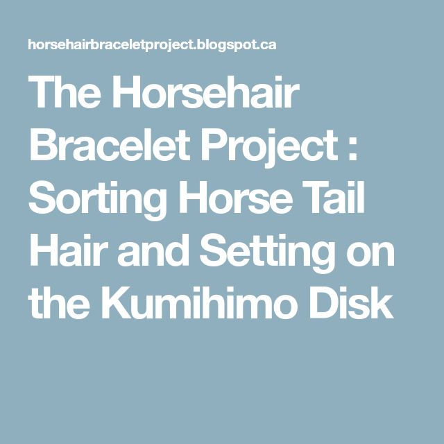The Horsehair Bracelet Project : Sorting Horse Tail Hair and Setting on the Kumihimo Disk