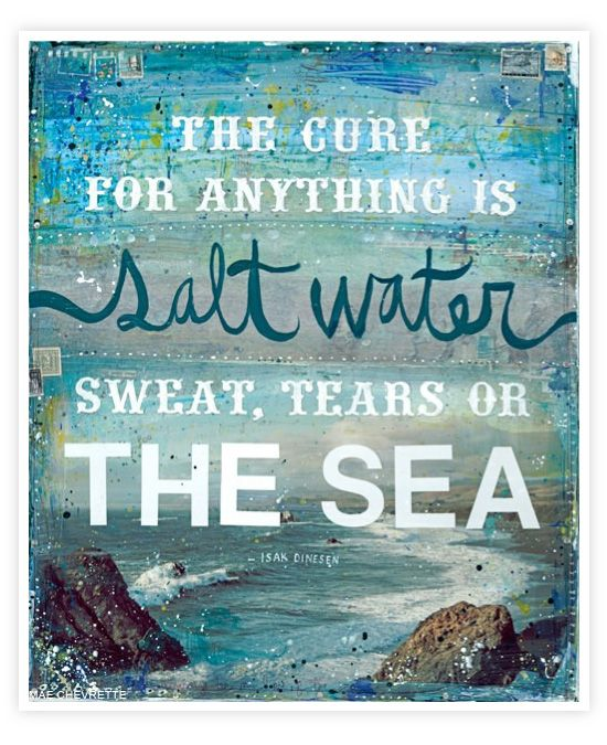 The cure for anything is salt water: sweat, tears or the sea.
