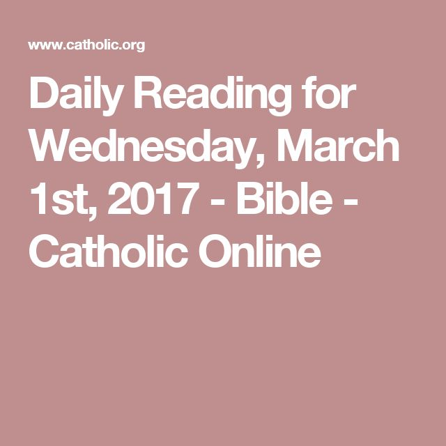 Daily Reading for Wednesday, March 1st, 2017 - Bible - Catholic Online