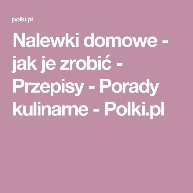 Nalewki domowe - jak je zrobić - Przepisy - Porady kulinarne - Polki.pl