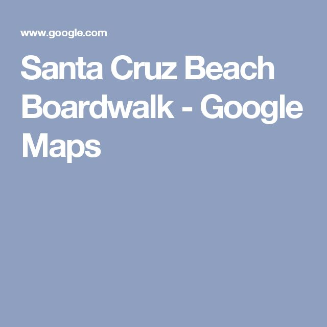 Santa Cruz Beach Boardwalk - Google Maps