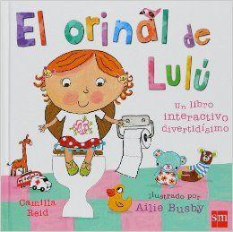 0-4 AÑOS. El orinal de Lulú / Ailie Busby. A Lulú le gusta mucho su nuevo orinal y lo lleva a todas partes. Un divertido libro para que los niños aprendan a ir al orinal y desarrollen destrezas.