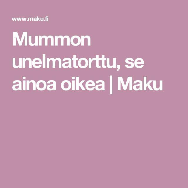 Mummon unelmatorttu, se ainoa oikea | Maku