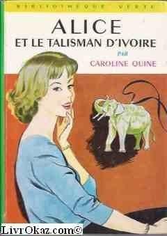Alice et le talisman d'ivoire : Collection : Bibliothèque verte cartonnée N° 196 de Caroline Quine