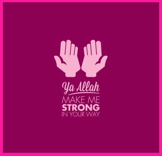 Ya Allah Make Me Strong In Your Way