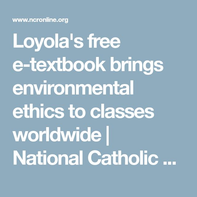 Loyola's free e-textbook brings environmental ethics to classes worldwide | National Catholic Reporter