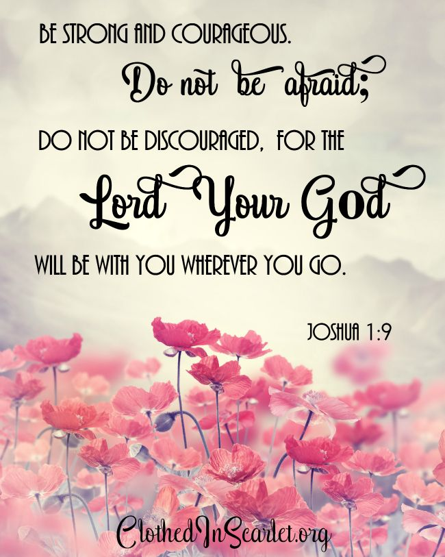 {Free Printable Bible Verse} Joshua 1:9 – Be strong and courageous. Do not be afraid; do not be discouraged, for the Lord your God will be with you wherever you go.