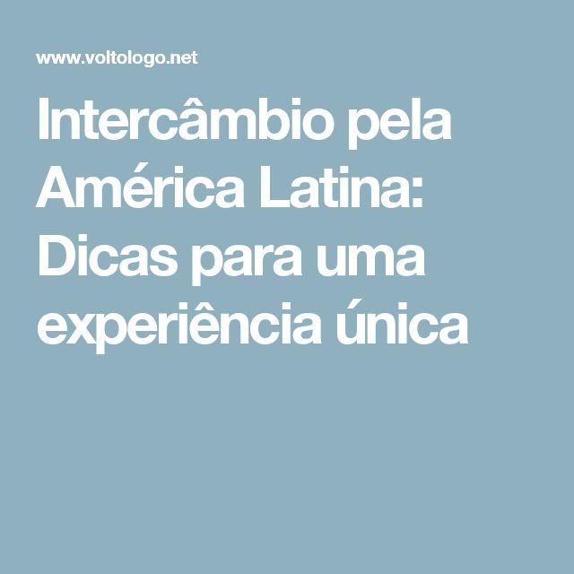 Intercâmbio pela América Latina: Dicas para uma experiência única