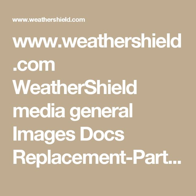 www.weathershield.com WeatherShield media general Images Docs Replacement-Parts 5_WS_Csmt_wood_ReplPts.pdf