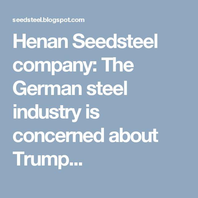Henan Seedsteel company: The German steel industry is concerned about Trump...