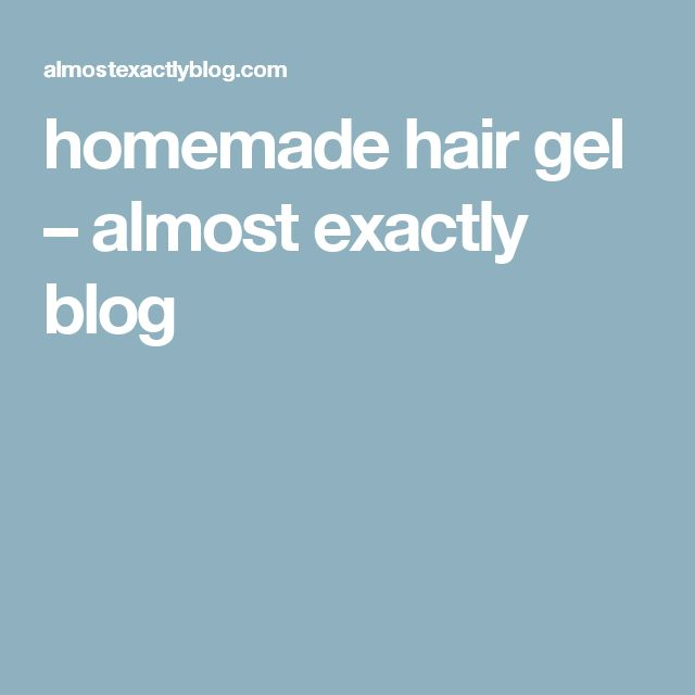 homemade hair gel – almost exactly blog