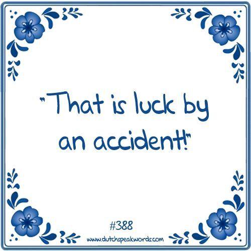 Dutch expressions in English: dat is een geluk bij een ongeluk