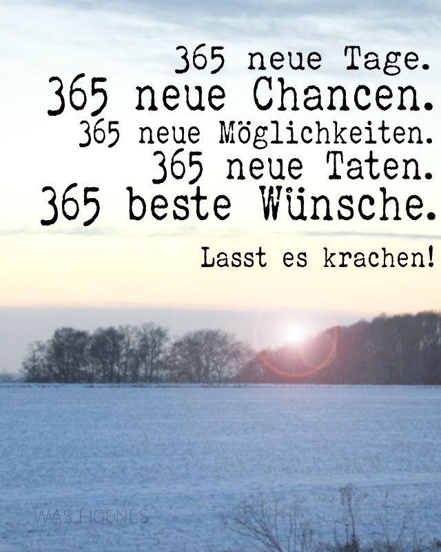 365 neue Tage. 365 neue Chancen. 365 neue Möglichkeiten. 365 neue Taten. 365 beste Wünsche. Lasst es krachen. // was eigenes blog: