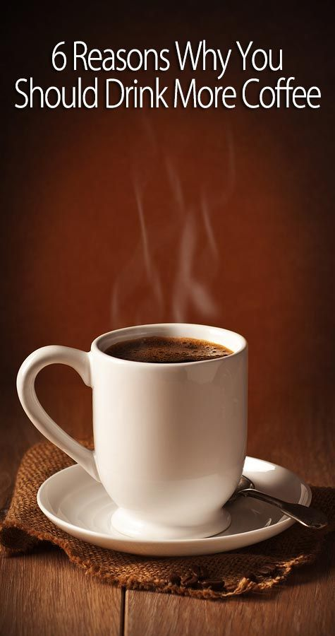 6 Reasons Why You Should Drink More Coffee