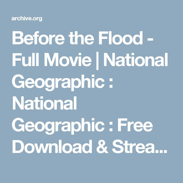 Before the Flood - Full Movie | National Geographic : National Geographic : Free Download & Streaming : Internet Archive