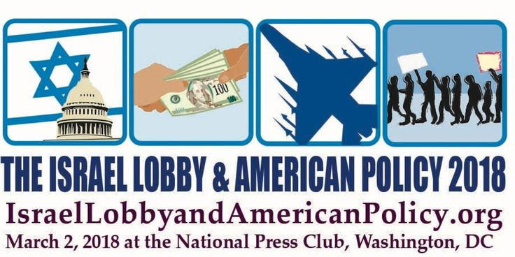 "Just before the annual American Israel Public Affairs Committee (AIPAC) policy conference and mass congressional lobbying day in Washington, DC, the ""2018 Israel Lobby and American Policy"" conference will be held on Friday, March 2, 2018 at the National Press Club in the nation's capital. This educational event is open to the public and will examine the strategies, tactics and policies of Israel and its U.S. lobby. The registration desk for gaining entry to this event opens promptly at 8 AM…"