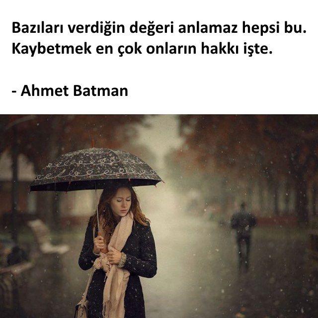 Bazıları verdiğin değeri anlamaz hepsi bu.  Kaybetmek en çok onların hakkı işte.   - Ahmet Batman  #sözler #anlamlısözler #güzelsözler #manalısözler #özlüsözler #alıntı #alıntılar #alıntıdır #alıntısözler