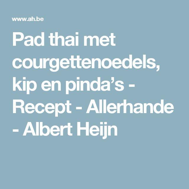 Pad thai met courgettenoedels, kip en pinda's - Recept - Allerhande - Albert Heijn
