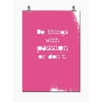 do things with passion or don't