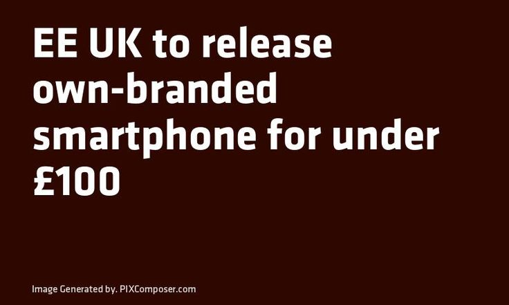 EE# UK to release own-branded #Smartphone for under 100