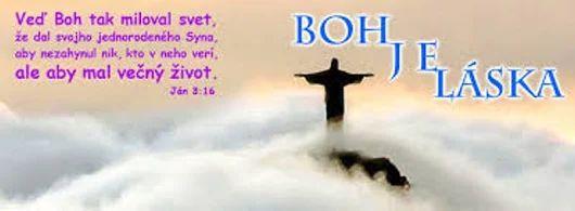 BOH JE LÁSKA ღ  Veď Boh  tak miloval svet, že dal svojho jednorodeného Syna, aby nezahynul nik, kto v neho verí, ale aby mal večný život. -- Ján 3:16