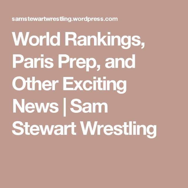 World Rankings, Paris Prep, and Other Exciting News   Sam Stewart Wrestling