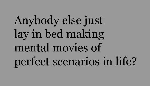 good to know I'm not the only one: Mental Movies, Fall Asleep, Sleepless Nights, My Life, Can'T Sleep, Guilty P, So True, Every Single Night