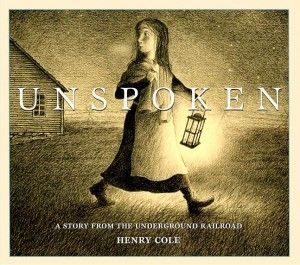 A late entry into the 2013 Caldecott race. Unspoken by Henry Cole