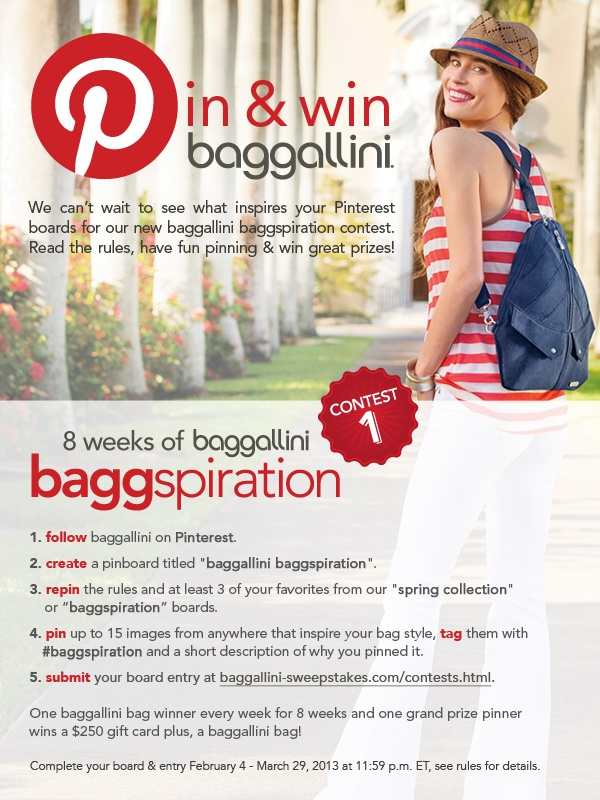 #baggallini pin & win #baggspiration contest! One baggallini bag winner every week for 8 weeks and one grand prize pinner wins a gift card plus, a baggallini bag! We can't wait to see what you pin for your Pinterest board entry. Read the rules, have fun pinning & win great prizes! Complete boards before March 29, 2013 at 11:59 p.m. ET, see official rules for details.
