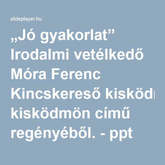 """""""Jó gyakorlat"""" Irodalmi vetélkedő Móra Ferenc Kincskereső kisködmön című regényéből. - ppt letölteni"""