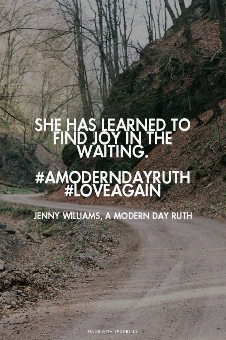 She has learned to find joy in the waiting. #Amoderndayruth #loveagain - Jenny Williams, A Modern Day Ruth | Jenny made this with Spoken.ly