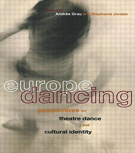 Europe Dancing: Perspectives on Theatre, Dance, and Cultural Identity