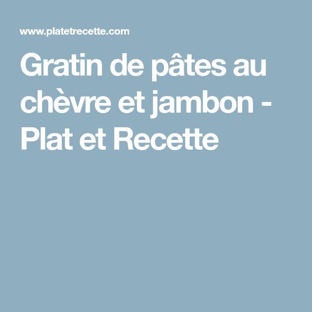 Gratin de pâtes au chèvre et jambon - Plat et Recette