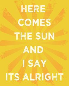 The Beatles - Here Comes the Sun. I love this song!