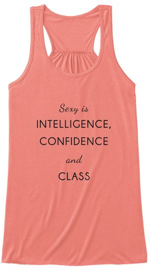 Sexy is Intelligence Confidence and Class Attitude Top Tank What is the new sexy? A woman with an attitude! The new sexy is intelligence, confidence and class! A mix of the 3. The first step is confidence. Wear this tee for a boost of attitude and confidence! https://teespring.com/stores/daily-tee-nspiration  #tee'nspiration  #casualfriday  #casualwear  #tshirts  #dailyinspiration  #quotes  #inspiration #ideas