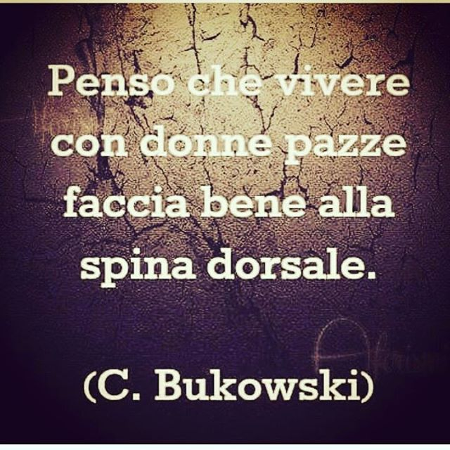 Buon pomeriggio #bukowski #frasivere#iopazza#tufolle#noi#risate