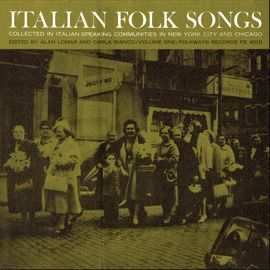 Italian Folk Songs by Various Artists - These songs were collected in neighborhoods of Chicago and New York in 1963 and 1964.