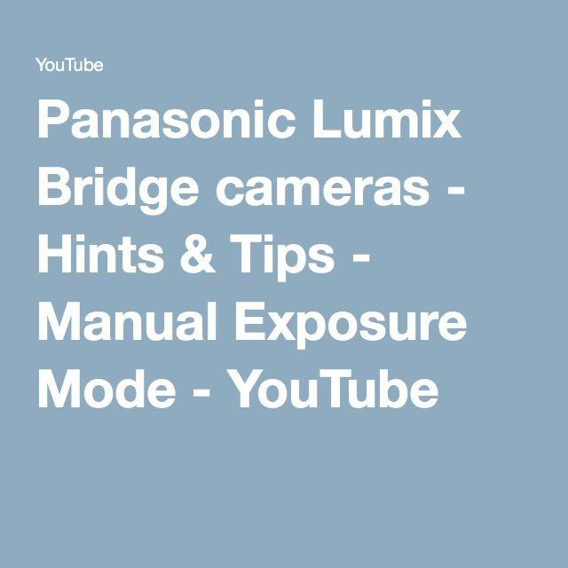Panasonic Lumix Bridge cameras - Hints & Tips - Manual Exposure Mode…