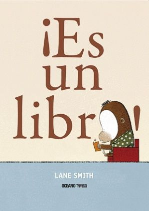 Smith, Lane. ¡Es un libro! Barcelona. Océano Travesía.