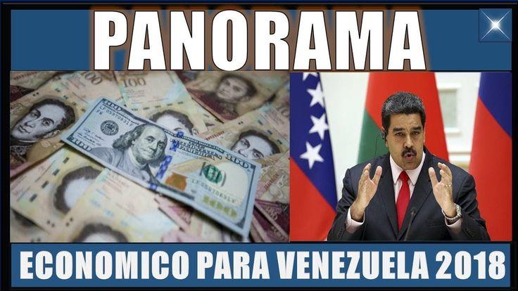 PANORAMA ECONÓMICO VENEZOLANO para el 2018|NOTICIAS DE ULTIMA HORA VENEZUELA 30 DICIEMBRE 2017